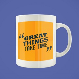 """Great Things Take Time"""